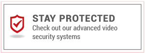 Stay Protected | Check out our advanced video security systems